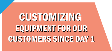 Text: Customizing equipment for our customers since day 1
